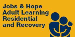 Jobs and Hope Adult Learning and Residential and Recovery Maps